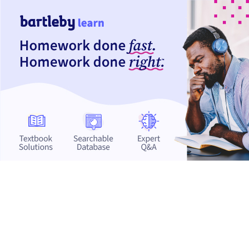 Picture of student. Bartleby Learn. Homework done fast. Homework done right. Textbook solutions. Searchable database. Expert Q&A. Click to start your free trial.
